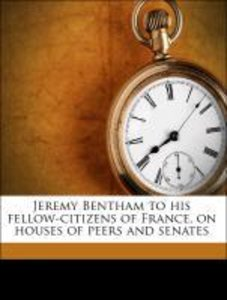 Jeremy Bentham to his fellow-citizens of France, on houses of pe