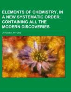Elements of Chemistry, In a New Systematic Order, Containing all