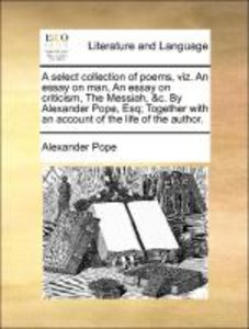 A select collection of poems, viz. An essay on man, An essay on