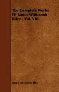 The Complete Works of James Whitcomb Riley - Vol. VIII.
