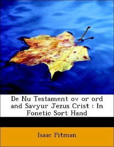 De Nu Testament ov or ord and Savyur Jezus Crist : In Fonetic So