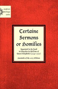 Certaine Sermons or Homilies Appointed to Be Read in Churches in