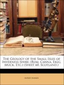 The Geology of the Small Isles of Inverness-Shire: (Rum, Canna,