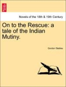 On to the Rescue: a tale of the Indian Mutiny.