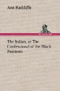 The Italian, or The Confessional of the Black Penitents
