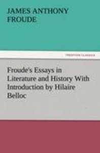 Froude's Essays in Literature and History With Introduction by H