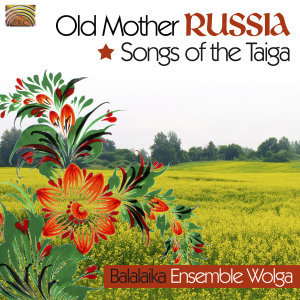 Old Mother Russia-Songs Of The Taiga