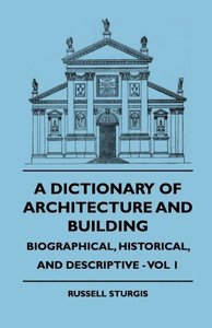 A Dictionary of Architecture and Building - Biographical, Histor