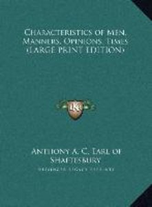 Characteristics of Men, Manners, Opinions, Times (LARGE PRINT ED