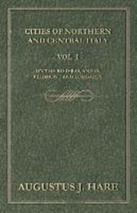 Cities of Northern and Central Italy - Vol. I: On the Rivieras,