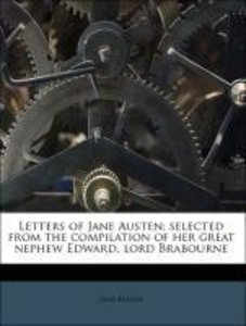 Letters of Jane Austen; selected from the compilation of her gre