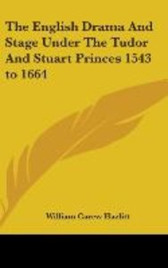 The English Drama And Stage Under The Tudor And Stuart Princes 1