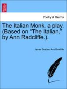 "The Italian Monk, a play. (Based on ""The Italian,"" by Ann Radcli"