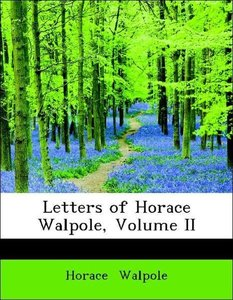 Letters of Horace Walpole, Volume II