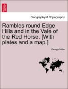 Rambles round Edge Hills and in the Vale of the Red Horse. [With