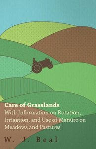 Care of Grasslands - With Information on Rotation, Irrigation, a