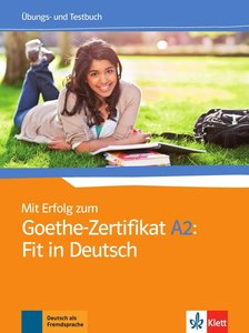 Mit Erfolg zum Goethe-Zertifikat A2: Fit in Deutsch. Übungs- und