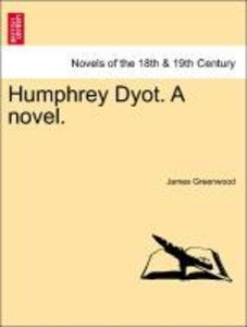 Humphrey Dyot. A novel. Vol. I.