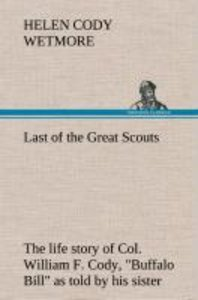 Last of the Great Scouts : the life story of Col. William F. Cod