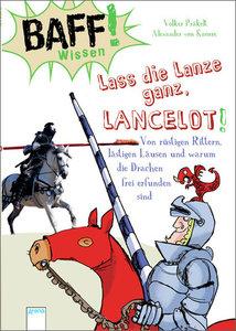 BAFF! Wissen. Lass die Lanze ganz, Lancelot!