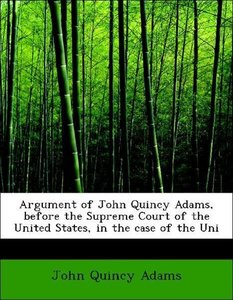 Argument of John Quincy Adams, before the Supreme Court of the U