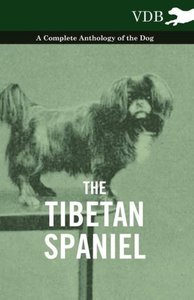 The Tibetan Spaniel - A Complete Anthology of the Dog