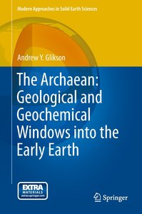 The Archaean: Geological and Geochemical Windows into the Early