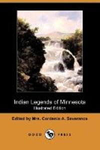Indian Legends of Minnesota (Illustrated Edition) (Dodo Press)