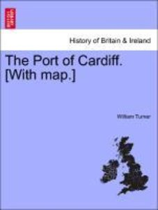 The Port of Cardiff. [With map.]