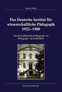 Das Deutsche Institut für wissenschaftliche Pädagogik 1922-1980