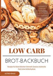 Low Carb Brot-Backbuch Rezepte für Brote Brötchen Semmeln Gewürz