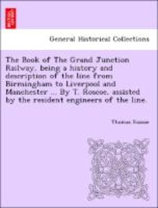 The Book of The Grand Junction Railway, being a history and desc