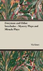 Everyman and Other Interludes - Mystery Plays and Miracle Plays