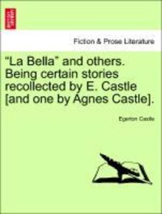"""La Bella"" and others. Being certain stories recollected by E. C"