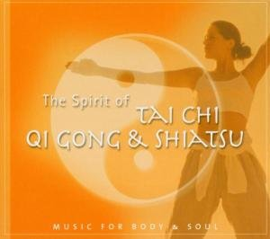 The Spirit Of Tai Shi,Qi Gong & Shiatsu