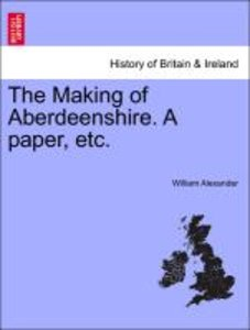 The Making of Aberdeenshire. A paper, etc.