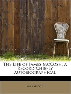 The Life of James McCosh: A Record Chiefly Autobiographical