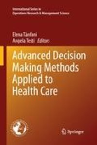 Advanced Decision Making Methods Applied to Health Care