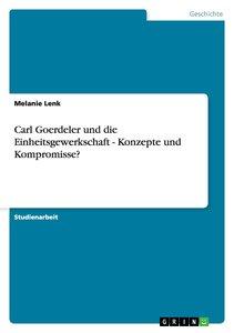Carl Goerdeler und die Einheitsgewerkschaft - Konzepte und Komp