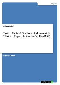 "Fact or Fiction? Geoffrey of Monmouth's ""Historia Regum Britanni"