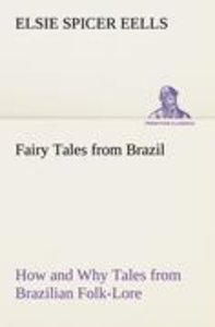 Fairy Tales from Brazil How and Why Tales from Brazilian Folk-Lo