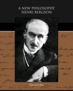 A New Philosophy - Henri Bergson