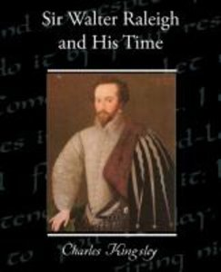 Sir Walter Raleigh and His Time