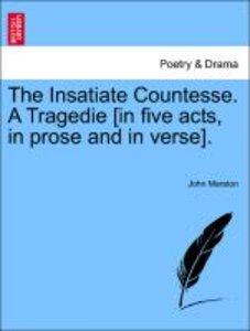 The Insatiate Countesse. A Tragedie [in five acts, in prose and