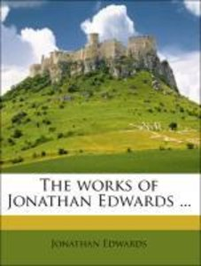 The works of Jonathan Edwards ...