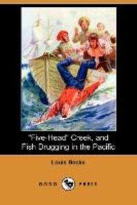 Five-Head Creek, and Fish Drugging in the Pacific (Dodo Press)