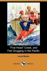 Five-Head Creek, and Fish Drugging in the Pacific (Dodo Press)