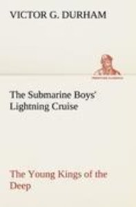 The Submarine Boys' Lightning Cruise The Young Kings of the Deep