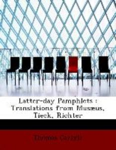 Latter-day Pamphlets : Translations from Musæus, Tieck, Richter