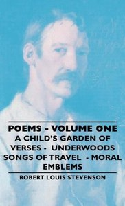 Poems - Volume One - A Child's Garden of Verses - Underwoods Son